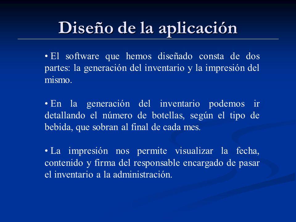 Diseño de la aplicación El software que hemos diseñado consta de dos partes: la generación del inventario y la impresión del mismo.