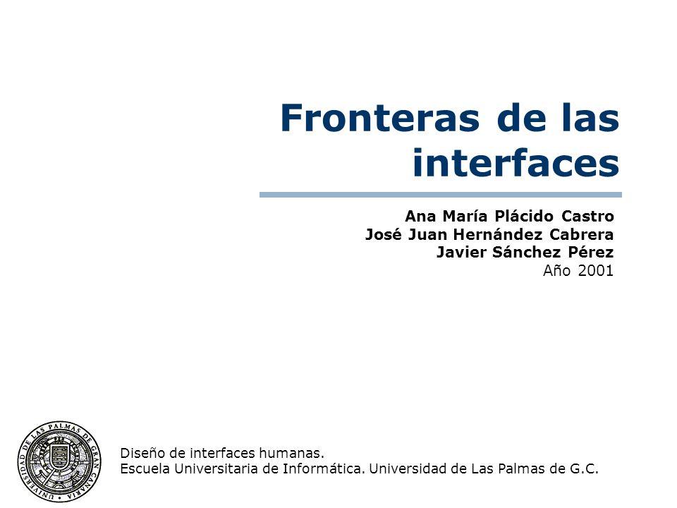 Ana María Plácido Castro José Juan Hernández Cabrera Javier Sánchez Pérez Año 2001 Diseño de interfaces humanas.