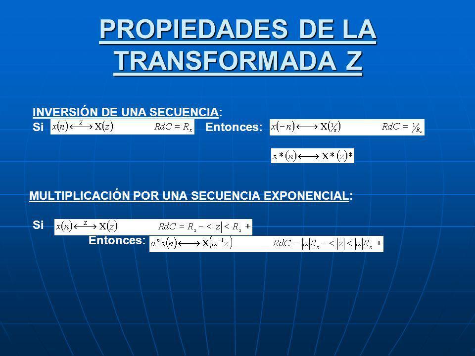 PROPIEDADES DE LA TRANSFORMADA Z INVERSIÓN DE UNA SECUENCIA: Si Entonces: MULTIPLICACIÓN POR UNA SECUENCIA EXPONENCIAL: Si Entonces: