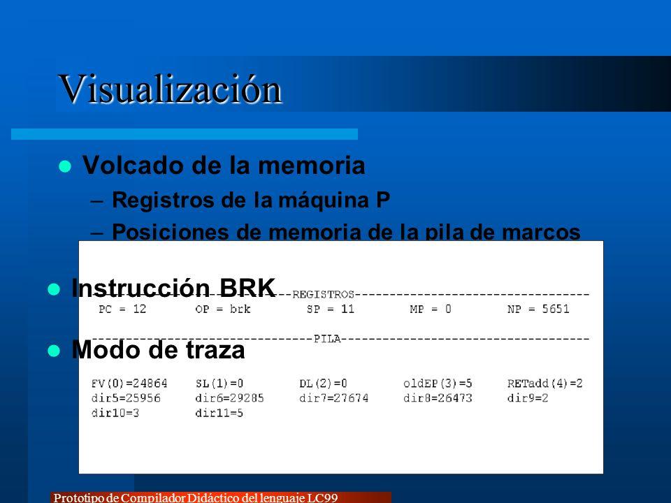 Prototipo de Compilador Didáctico del lenguaje LC99 Visualización Volcado de la memoria –Registros de la máquina P –Posiciones de memoria de la pila d