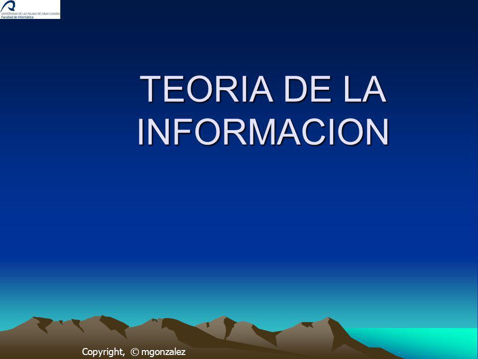 © M.González Incertidumbre e información Ante varios mensajes posibles, en principio todos equiprobables, aquel que tenga una menor probabilidad será el que contenga una mayor cantidad de información.