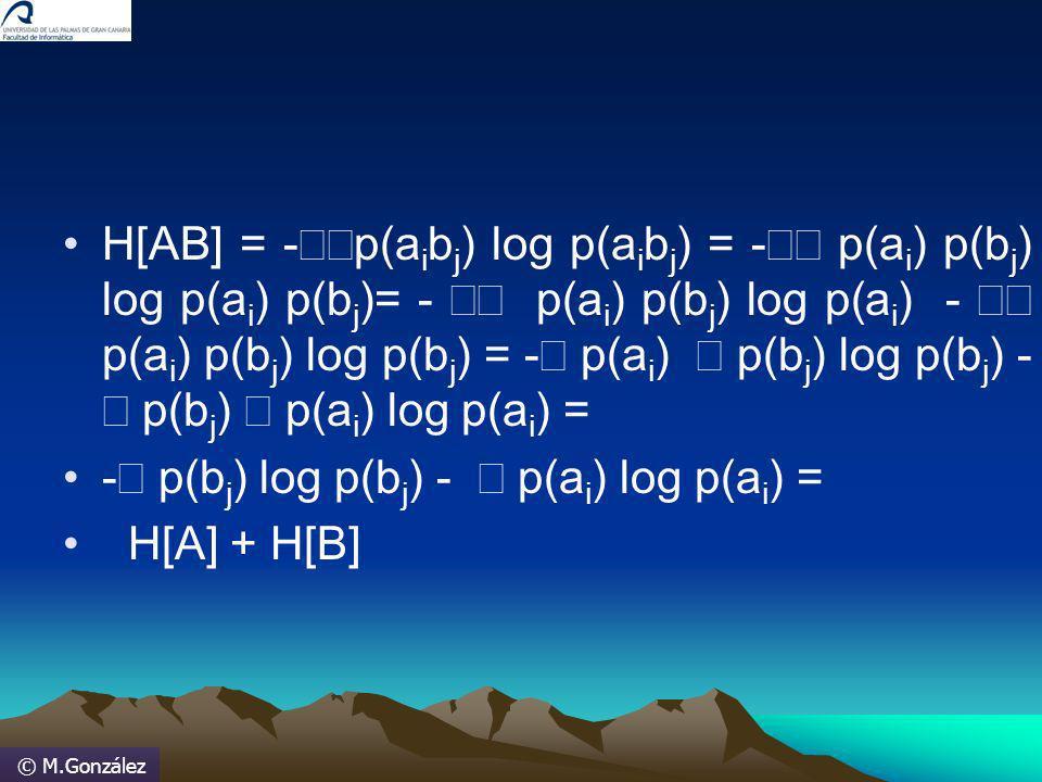 © M.González H[AB] = - p(a i b j ) log p(a i b j ) = - p(a i ) p(b j ) log p(a i ) p(b j )= - p(a i ) p(b j ) log p(a i ) - p(a i ) p(b j ) log p(b j