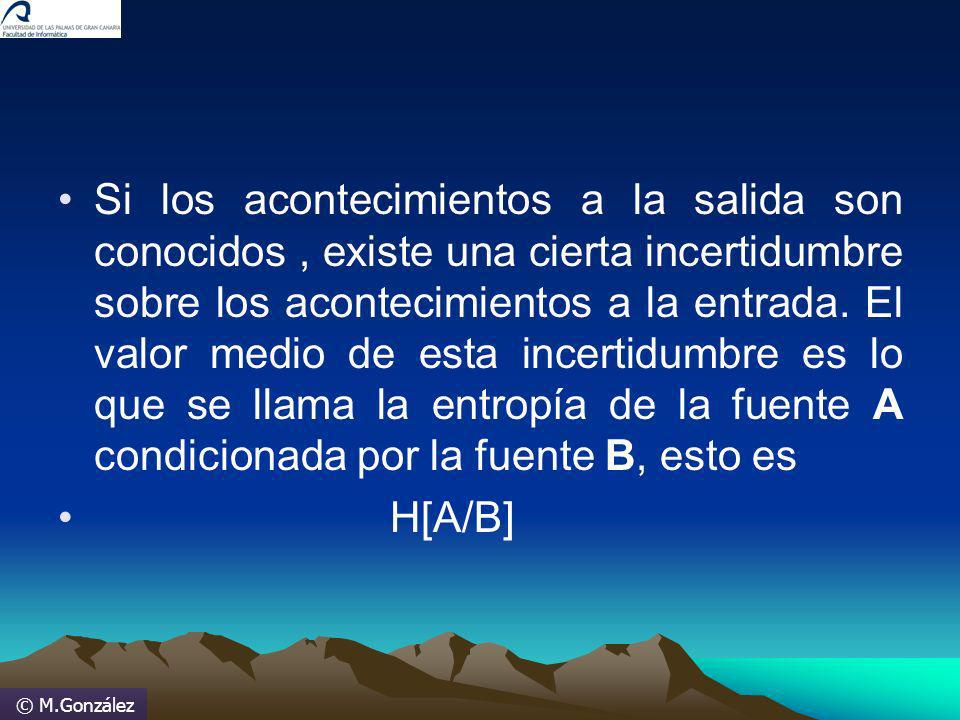 © M.González Si los acontecimientos a la salida son conocidos, existe una cierta incertidumbre sobre los acontecimientos a la entrada. El valor medio