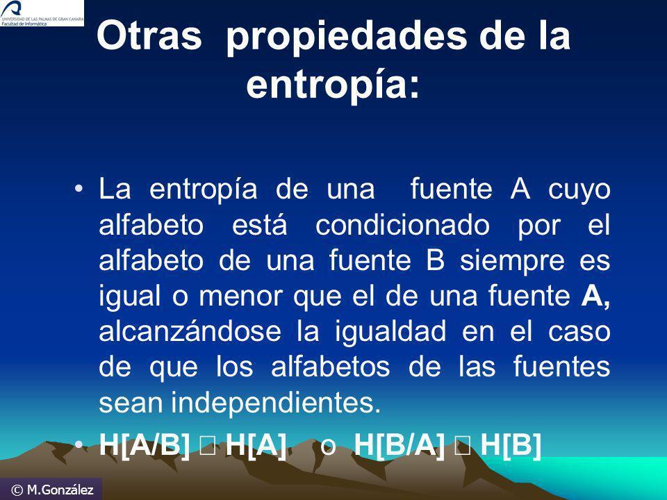 © M.González Otras propiedades de la entropía: La entropía de una fuente A cuyo alfabeto está condicionado por el alfabeto de una fuente B siempre es