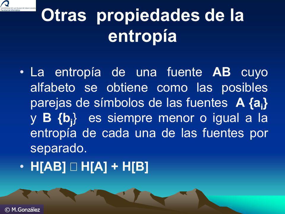 © M.González Otras propiedades de la entropía La entropía de una fuente AB cuyo alfabeto se obtiene como las posibles parejas de símbolos de las fuent