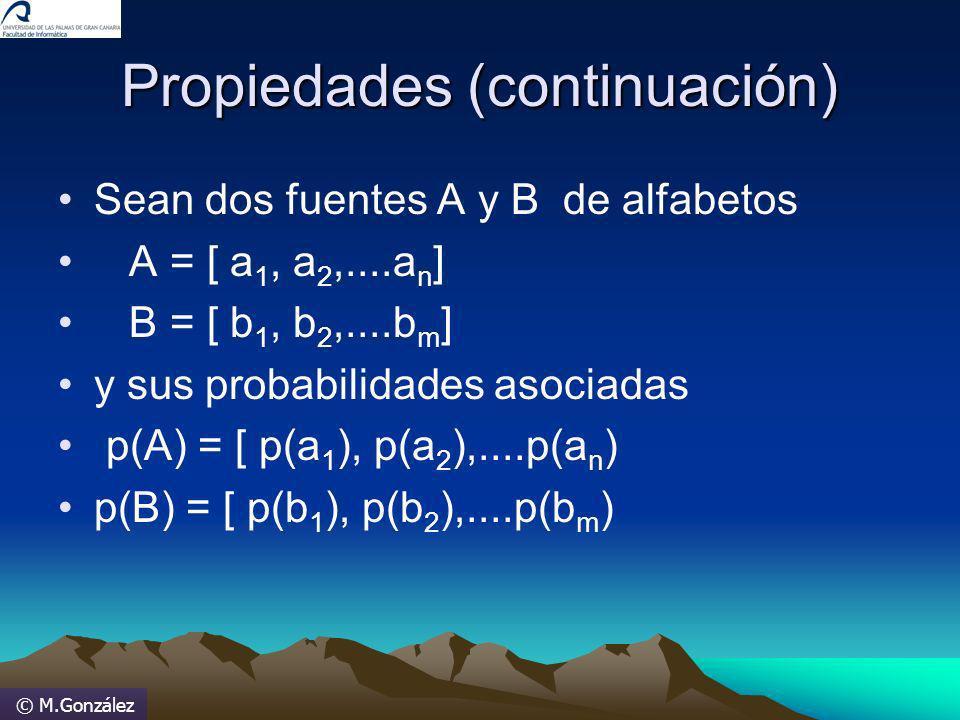 © M.González Propiedades (continuación) Sean dos fuentes A y B de alfabetos A = [ a 1, a 2,....a n ] B = [ b 1, b 2,....b m ] y sus probabilidades aso