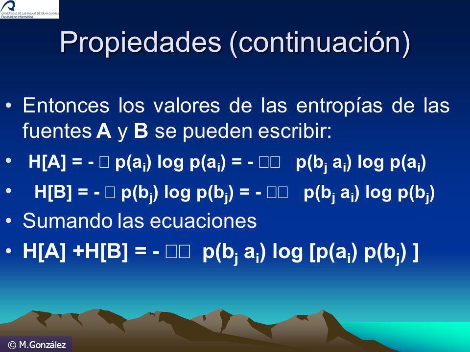 © M.González Propiedades (continuación) Entonces los valores de las entropías de las fuentes A y B se pueden escribir: H[A] = - p(a i ) log p(a i ) =