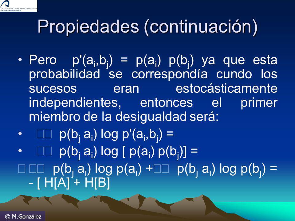 © M.González Propiedades (continuación) Pero p'(a i,b j ) = p(a i ) p(b j ) ya que esta probabilidad se correspondía cundo los sucesos eran estocástic