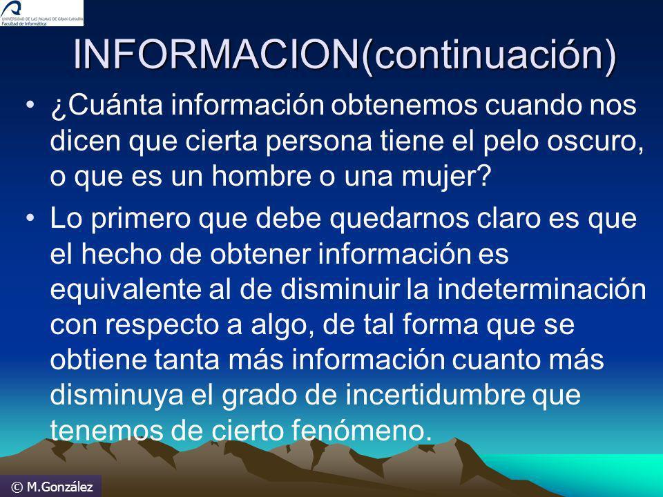 © M.González INFORMACION(continuación) ¿Cuánta información obtenemos cuando nos dicen que cierta persona tiene el pelo oscuro, o que es un hombre o un
