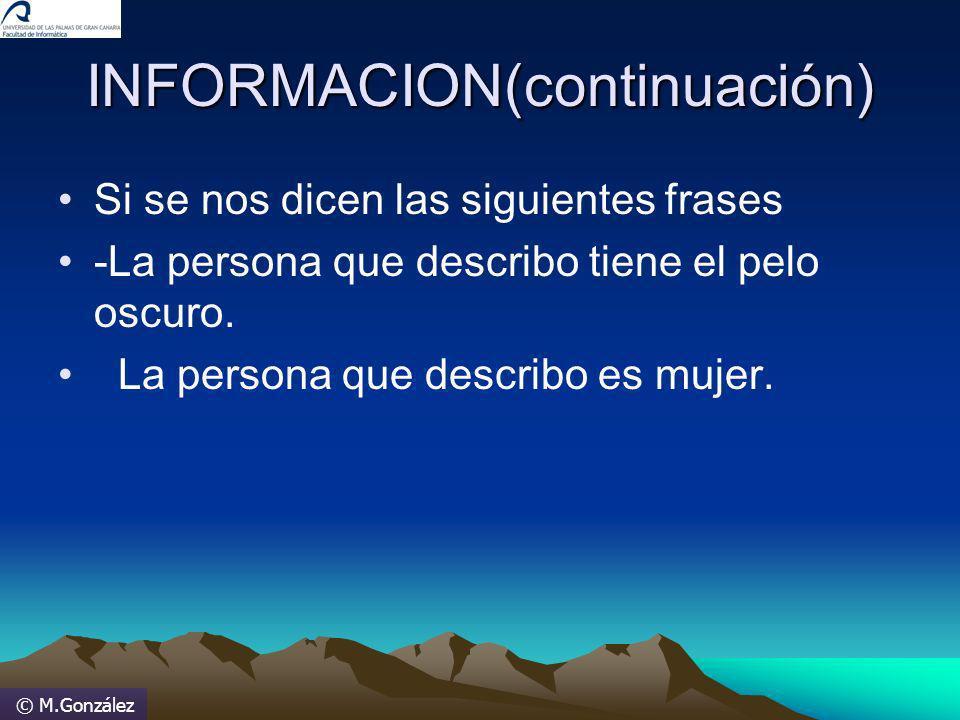 © M.González INFORMACION(continuación) Si se nos dicen las siguientes frases -La persona que describo tiene el pelo oscuro. La persona que describo es