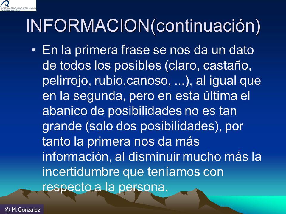 © M.González INFORMACION(continuación) En la primera frase se nos da un dato de todos los posibles (claro, castaño, pelirrojo, rubio,canoso,...), al i
