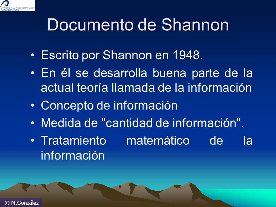 © M.González INFORMACION(continuación) La información más elemental que puede recibirse es la que indica la verificación entre dos sucesos igualmente probables.