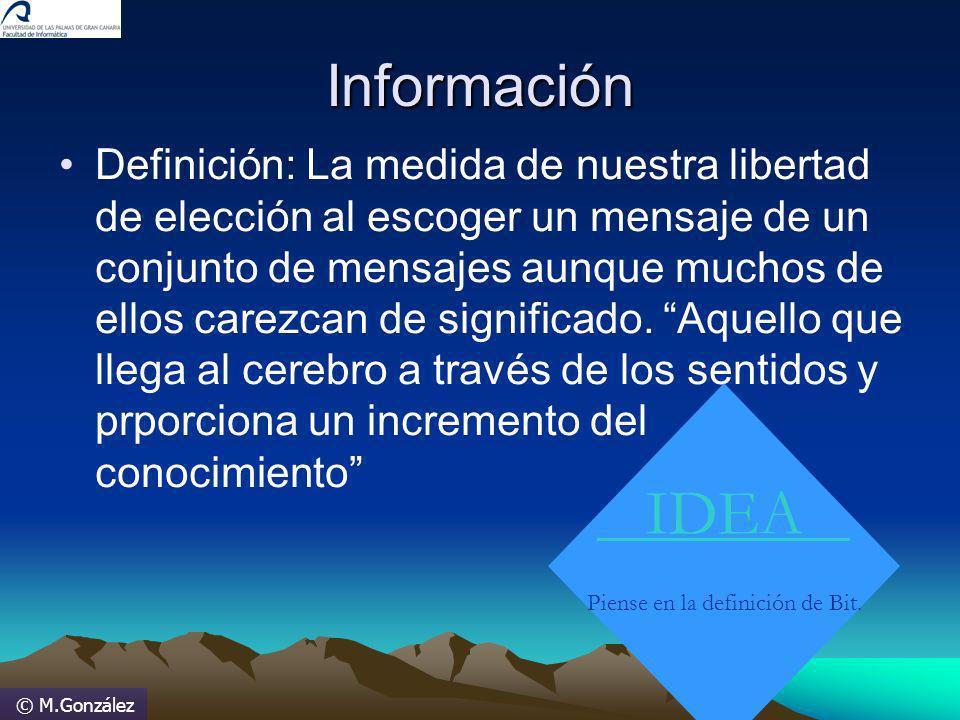 © M.González Información Definición: La medida de nuestra libertad de elección al escoger un mensaje de un conjunto de mensajes aunque muchos de ellos