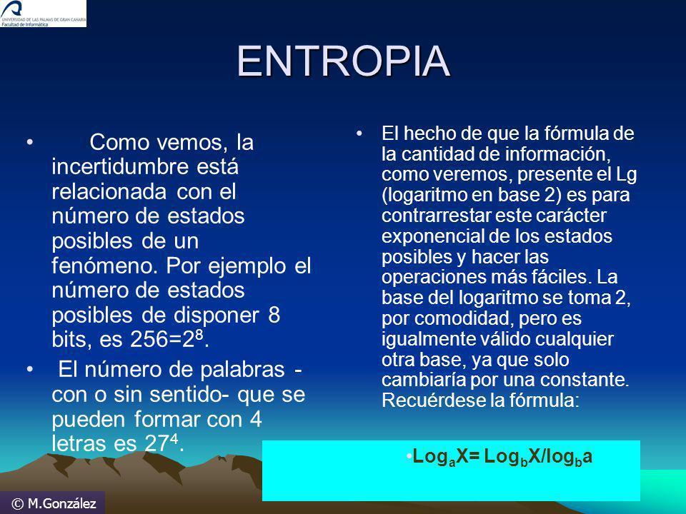 © M.González ENTROPIA Como vemos, la incertidumbre está relacionada con el número de estados posibles de un fenómeno. Por ejemplo el número de estados