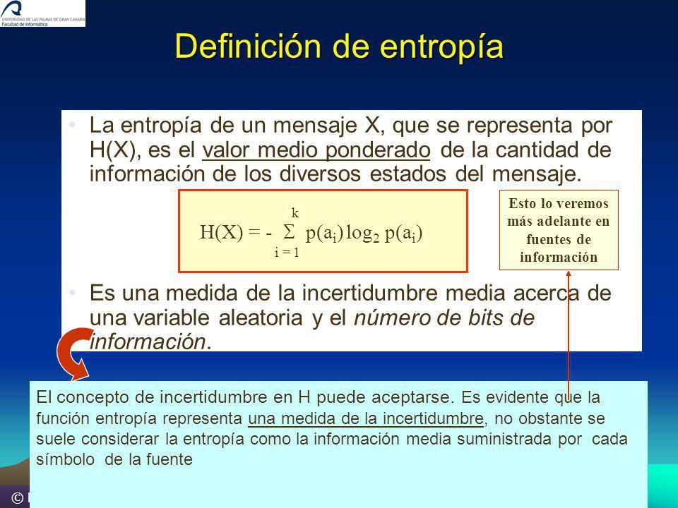 © M.González La entropía de un mensaje X, que se representa por H(X), es el valor medio ponderado de la cantidad de información de los diversos estado
