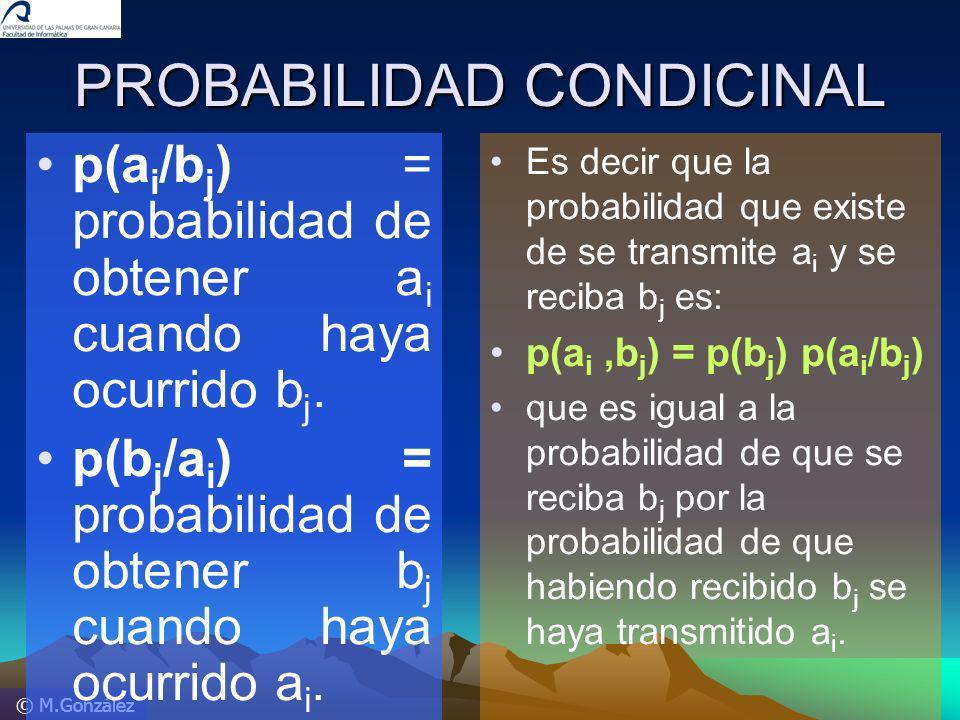 © M.González PROBABILIDAD CONDICINAL p(a i /b j ) = probabilidad de obtener a i cuando haya ocurrido b j. p(b j /a i ) = probabilidad de obtener b j c