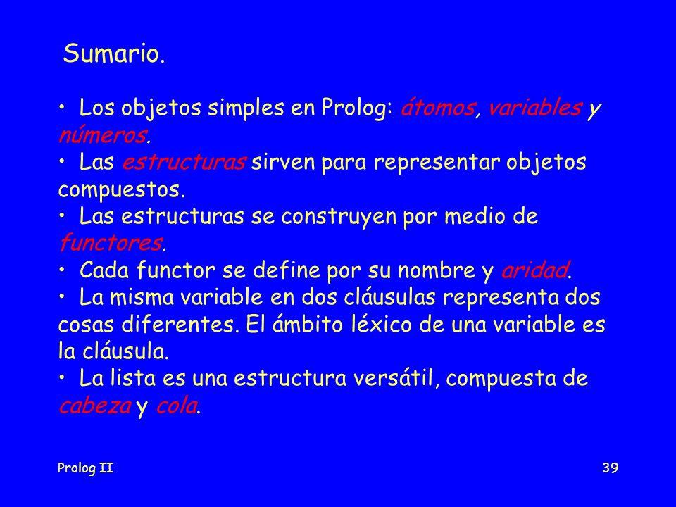 Prolog II39 Sumario. Los objetos simples en Prolog: átomos, variables y números.