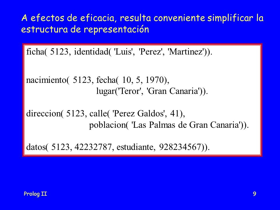 Prolog II9 A efectos de eficacia, resulta conveniente simplificar la estructura de representación ficha( 5123, identidad( Luis , Perez , Martinez )).