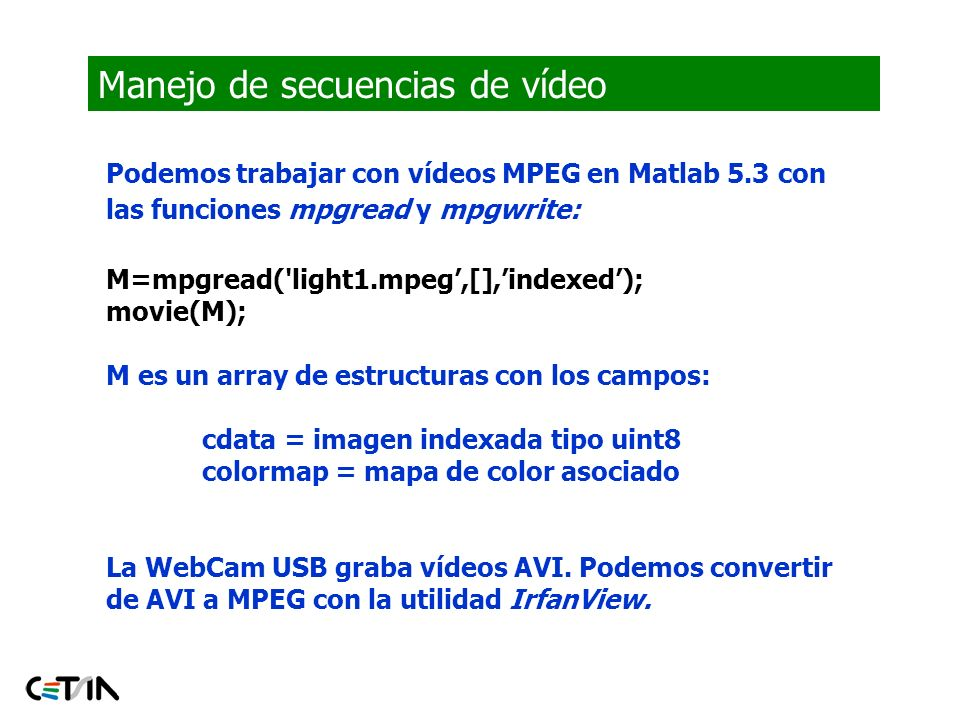 Formatos de Imágenes (MATLAB) Formatos manejados por MATLAB Indexed Images Intensity Images Binary Images RGB Images Multiframe
