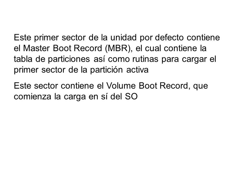 Este primer sector de la unidad por defecto contiene el Master Boot Record (MBR), el cual contiene la tabla de particiones así como rutinas para carga