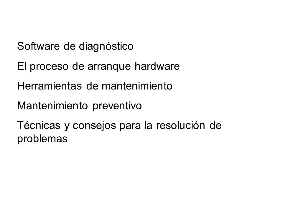 Software de diagnóstico El proceso de arranque hardware Herramientas de mantenimiento Mantenimiento preventivo Técnicas y consejos para la resolución