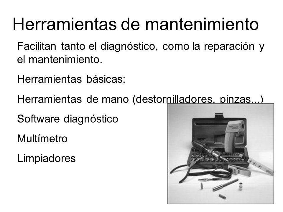 Herramientas de mantenimiento Facilitan tanto el diagnóstico, como la reparación y el mantenimiento. Herramientas básicas: Herramientas de mano (desto