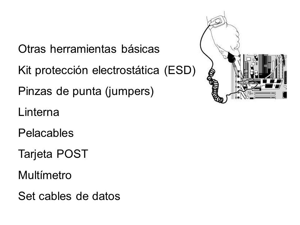 Otras herramientas básicas Kit protección electrostática (ESD) Pinzas de punta (jumpers) Linterna Pelacables Tarjeta POST Multímetro Set cables de dat