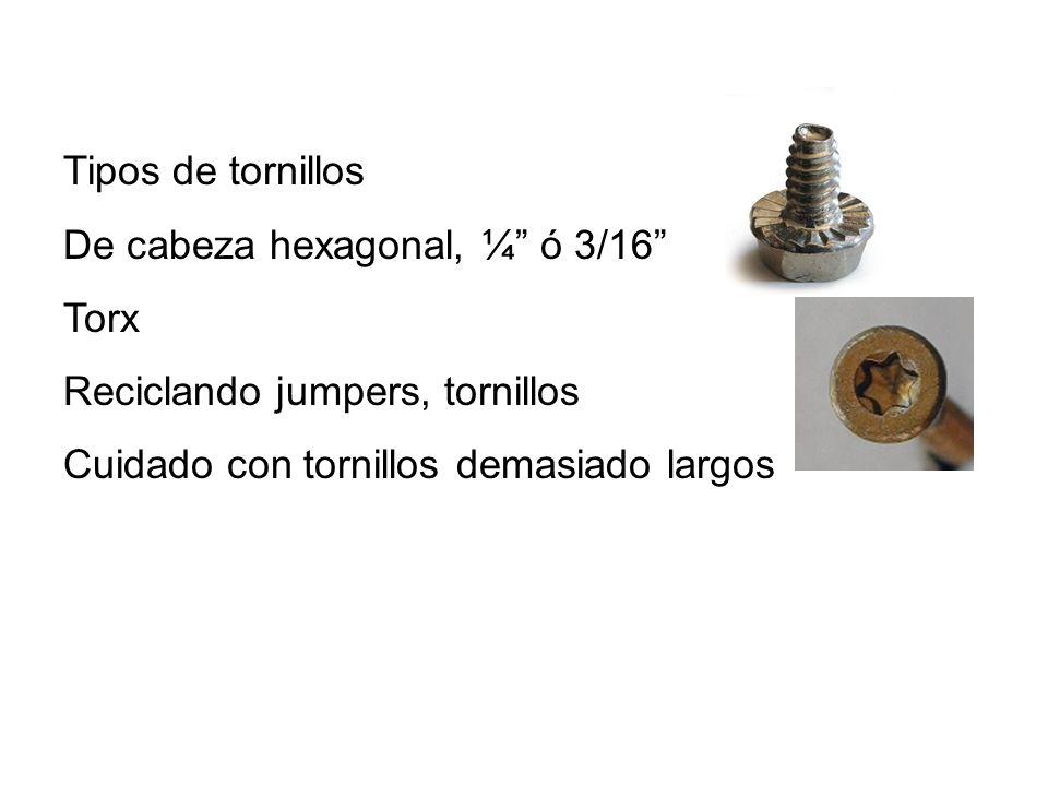 Tipos de tornillos De cabeza hexagonal, ¼ ó 3/16 Torx Reciclando jumpers, tornillos Cuidado con tornillos demasiado largos