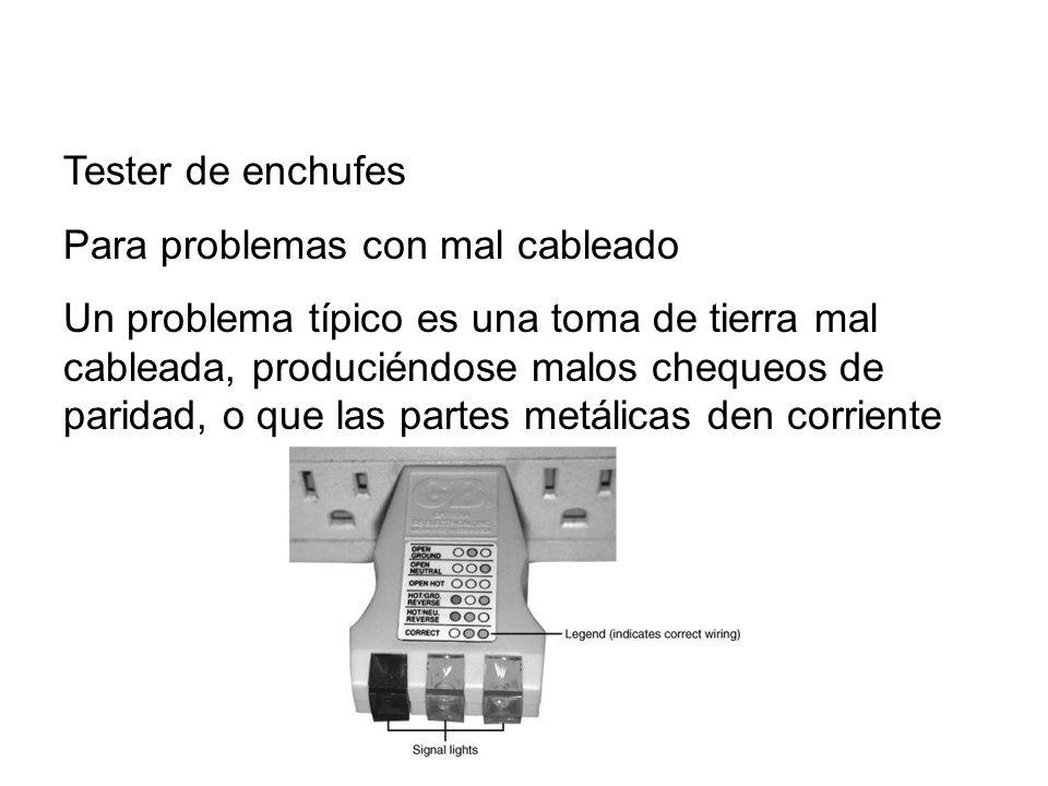 Tester de enchufes Para problemas con mal cableado Un problema típico es una toma de tierra mal cableada, produciéndose malos chequeos de paridad, o q
