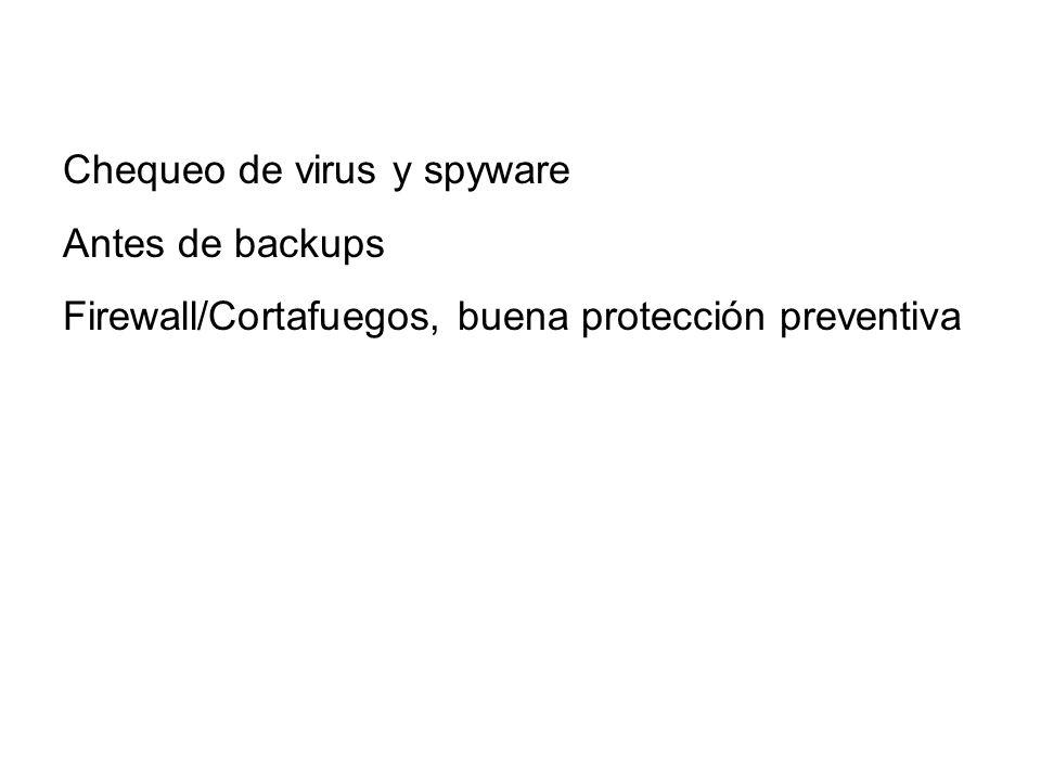 Chequeo de virus y spyware Antes de backups Firewall/Cortafuegos, buena protección preventiva