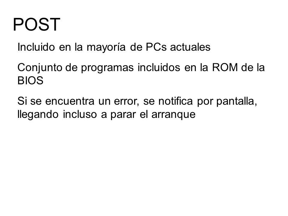 POST Incluido en la mayoría de PCs actuales Conjunto de programas incluidos en la ROM de la BIOS Si se encuentra un error, se notifica por pantalla, l