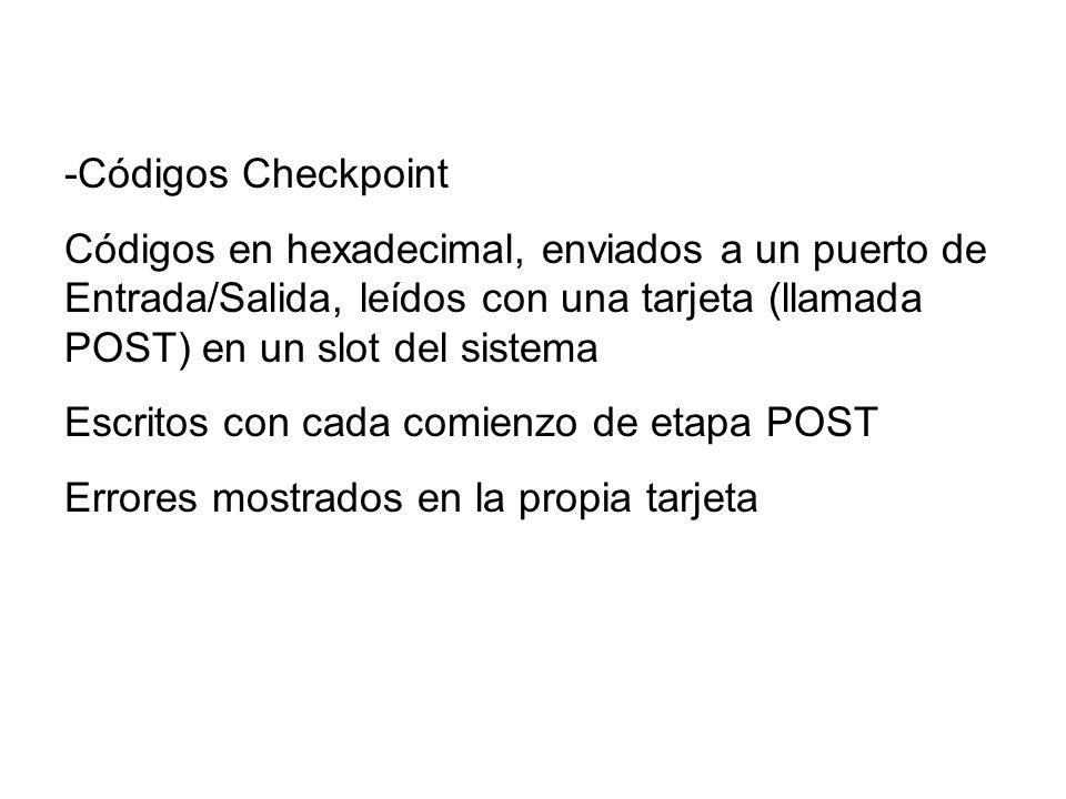 -Códigos Checkpoint Códigos en hexadecimal, enviados a un puerto de Entrada/Salida, leídos con una tarjeta (llamada POST) en un slot del sistema Escri