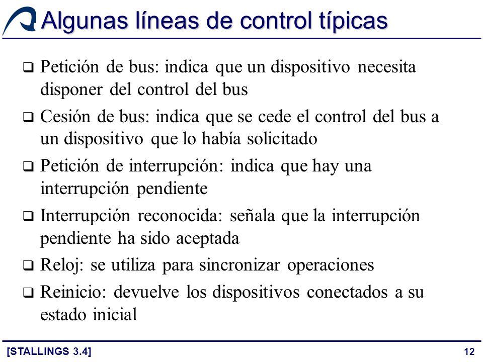 12 Algunas líneas de control típicas Petición de bus: indica que un dispositivo necesita disponer del control del bus Cesión de bus: indica que se ced