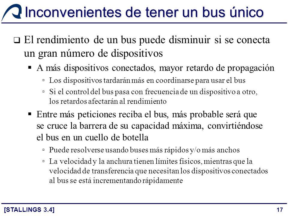 17 Inconvenientes de tener un bus único El rendimiento de un bus puede disminuir si se conecta un gran número de dispositivos A más dispositivos conec