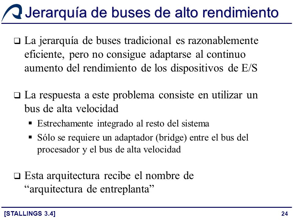24 Jerarquía de buses de alto rendimiento La jerarquía de buses tradicional es razonablemente eficiente, pero no consigue adaptarse al continuo aument