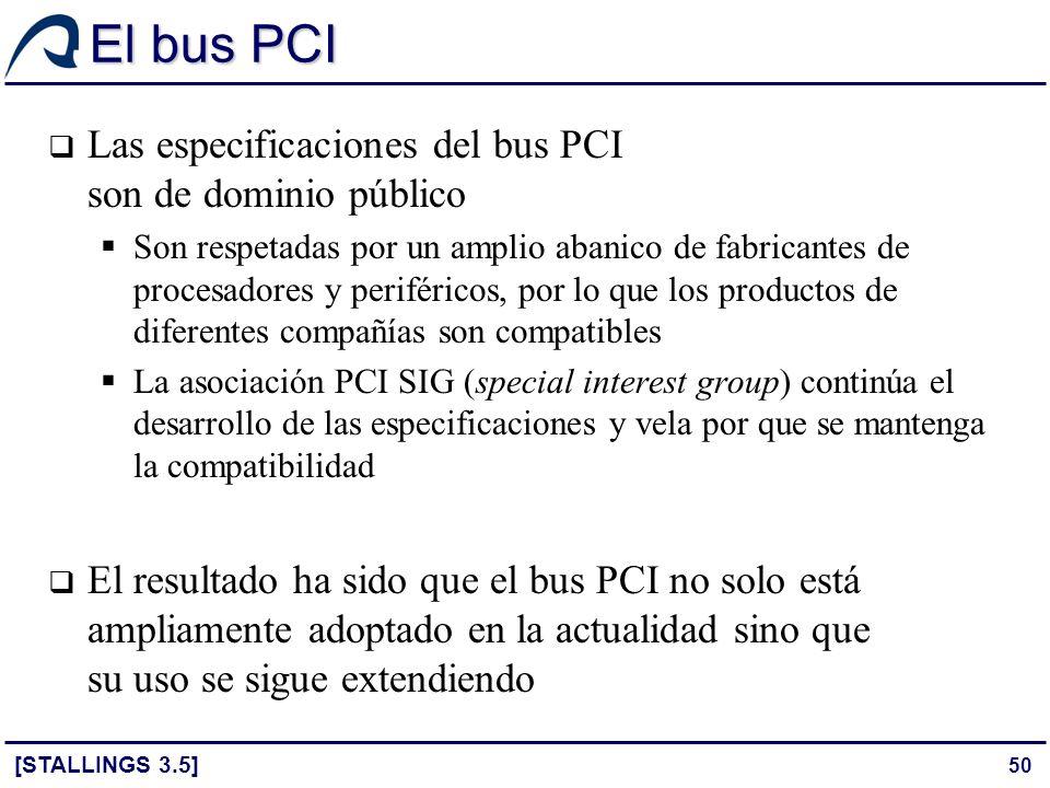 50 El bus PCI [STALLINGS 3.5] Las especificaciones del bus PCI son de dominio público Son respetadas por un amplio abanico de fabricantes de procesado