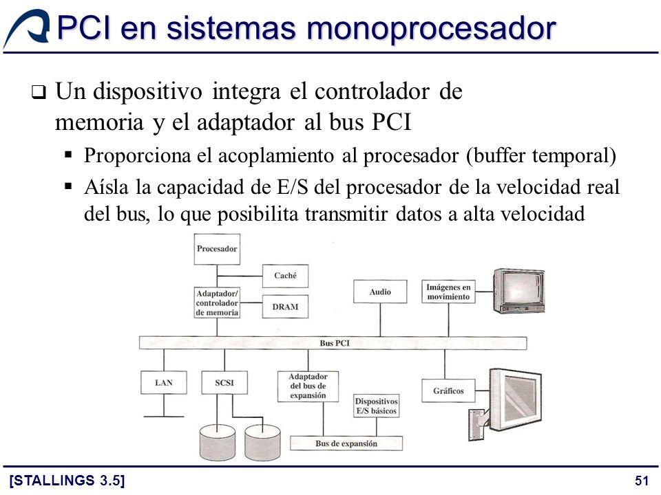 51 PCI en sistemas monoprocesador [STALLINGS 3.5] Un dispositivo integra el controlador de memoria y el adaptador al bus PCI Proporciona el acoplamien