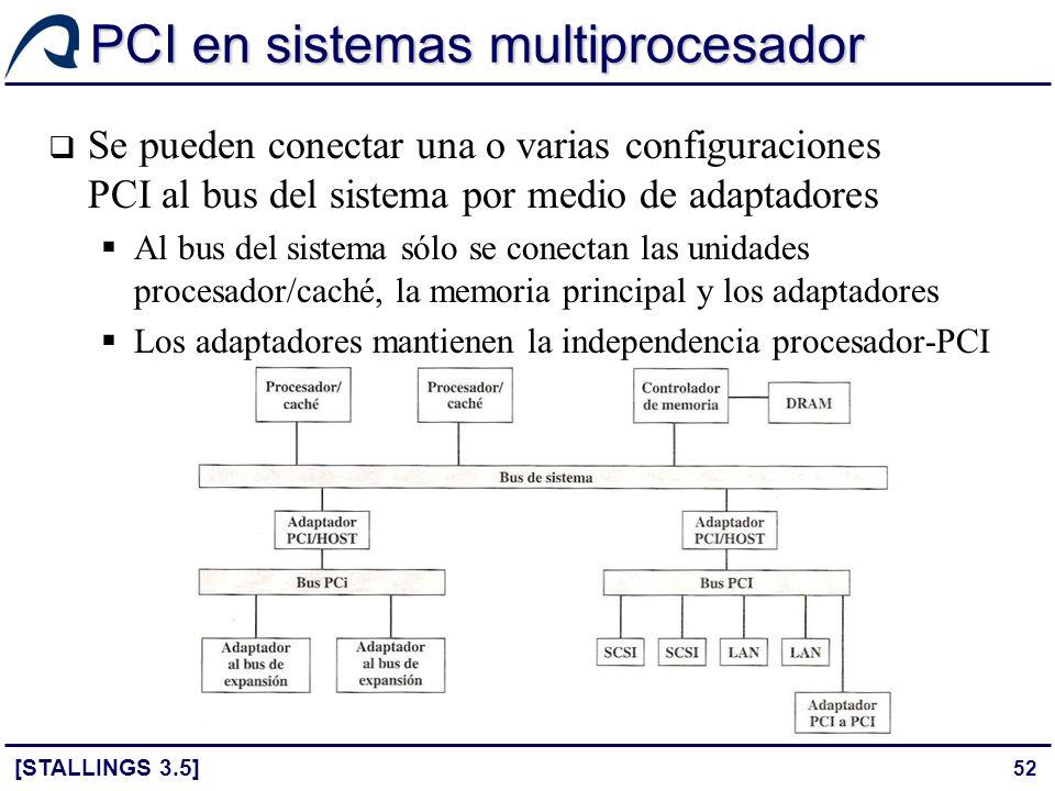 52 PCI en sistemas multiprocesador [STALLINGS 3.5] Se pueden conectar una o varias configuraciones PCI al bus del sistema por medio de adaptadores Al
