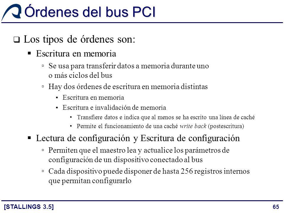 65 Órdenes del bus PCI [STALLINGS 3.5] Los tipos de órdenes son: Escritura en memoria Se usa para transferir datos a memoria durante uno o más ciclos