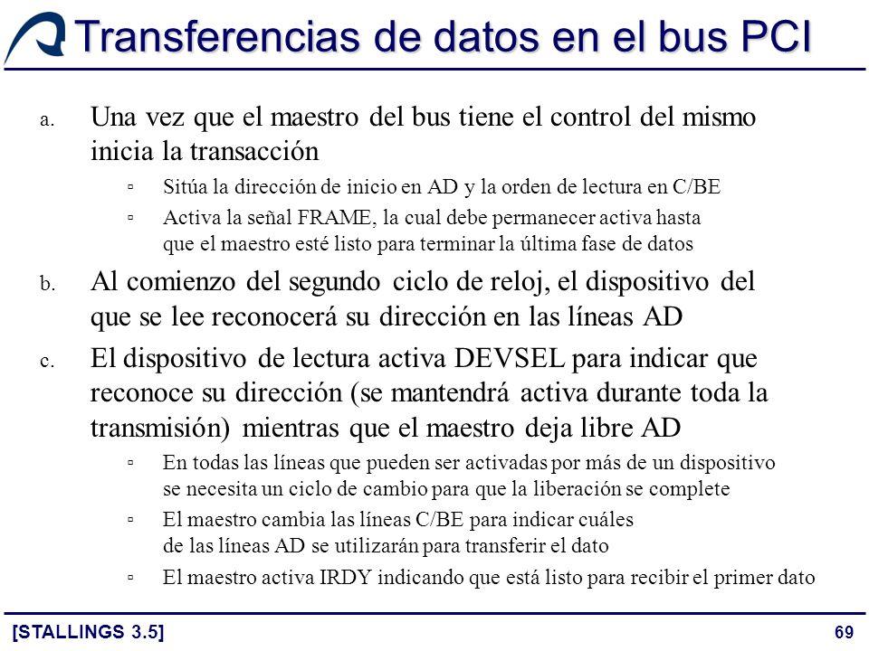69 Transferencias de datos en el bus PCI [STALLINGS 3.5] a. Una vez que el maestro del bus tiene el control del mismo inicia la transacción Sitúa la d