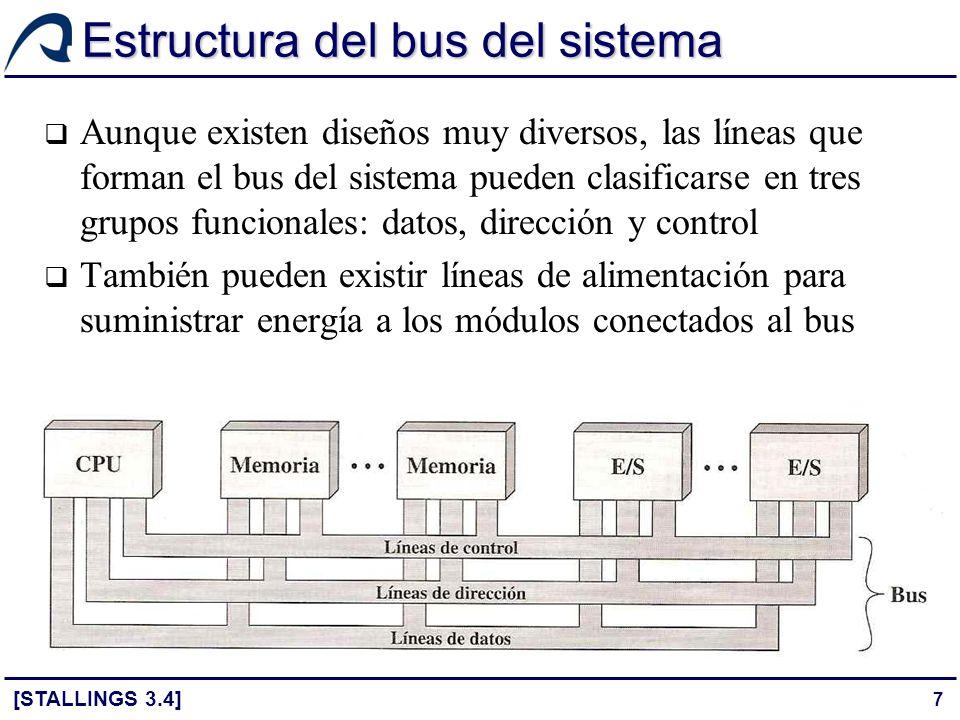 58 Estructura del bus PCI [STALLINGS 3.5] El estándar actual permite configurar el bus PCI como un bus de 32 ó 64 bits La especificación también define 51 señales opcionales que se dividen en los siguientes grupos funcionales: Terminales de interrupción: no son líneas compartidas – cada dispositivo tiene sus propias líneas para generar peticiones a un controlador de interrupciones Terminales de soporte de caché: necesarios para permitir memorias caché en el bus asociadas a un procesador o a otro dispositivo Terminales de ampliación a bus de 64 bits 32 líneas para direcciones y datos multiplexadas en el tiempo que se pueden combinar con las obligatorias para tener un total de 64 Líneas adicionales para interpretar y validar las direcciones y datos, así como para permitir que dos dispositivos acuerden el uso de los 64 bits Terminales de test: siguen estándar IEEE para procedimientos de test