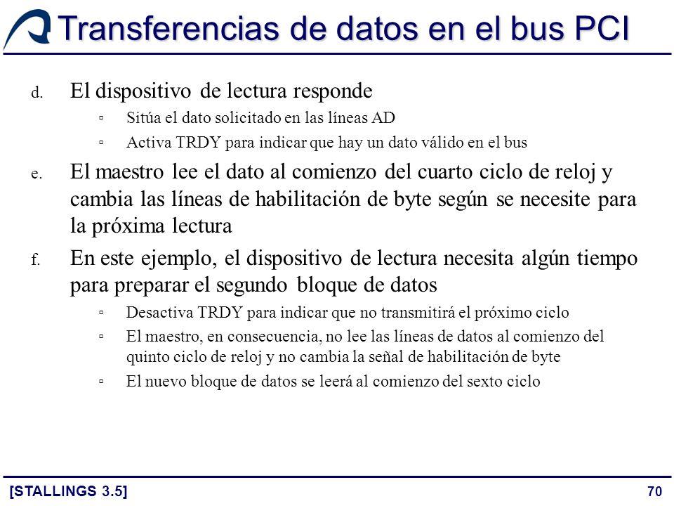 70 Transferencias de datos en el bus PCI [STALLINGS 3.5] d. El dispositivo de lectura responde Sitúa el dato solicitado en las líneas AD Activa TRDY p