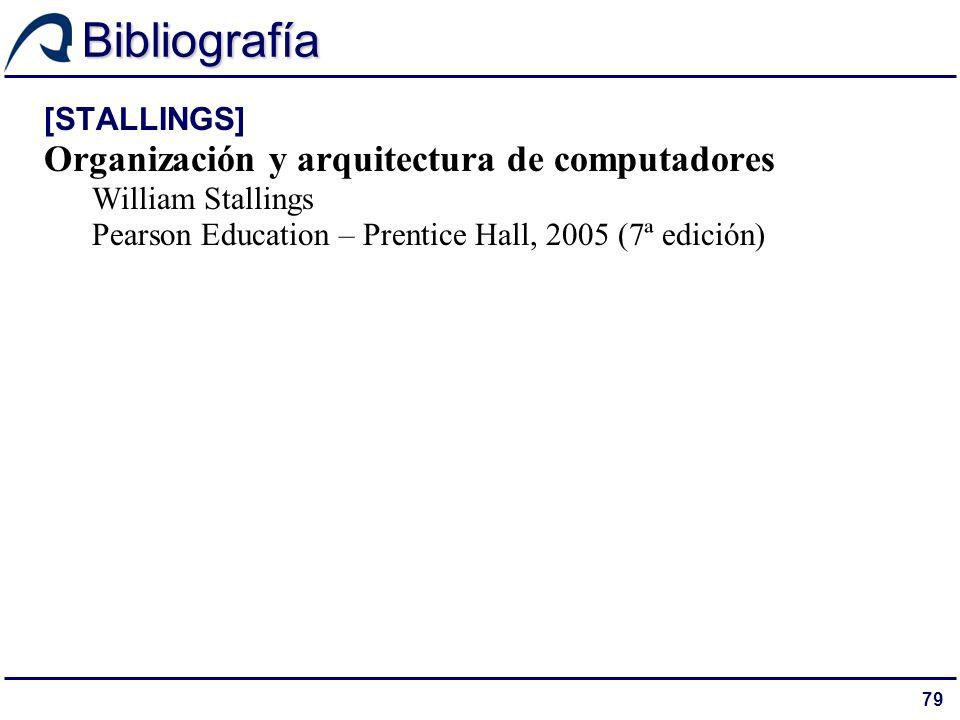 79 Bibliografía [STALLINGS] Organización y arquitectura de computadores William Stallings Pearson Education – Prentice Hall, 2005 (7ª edición)