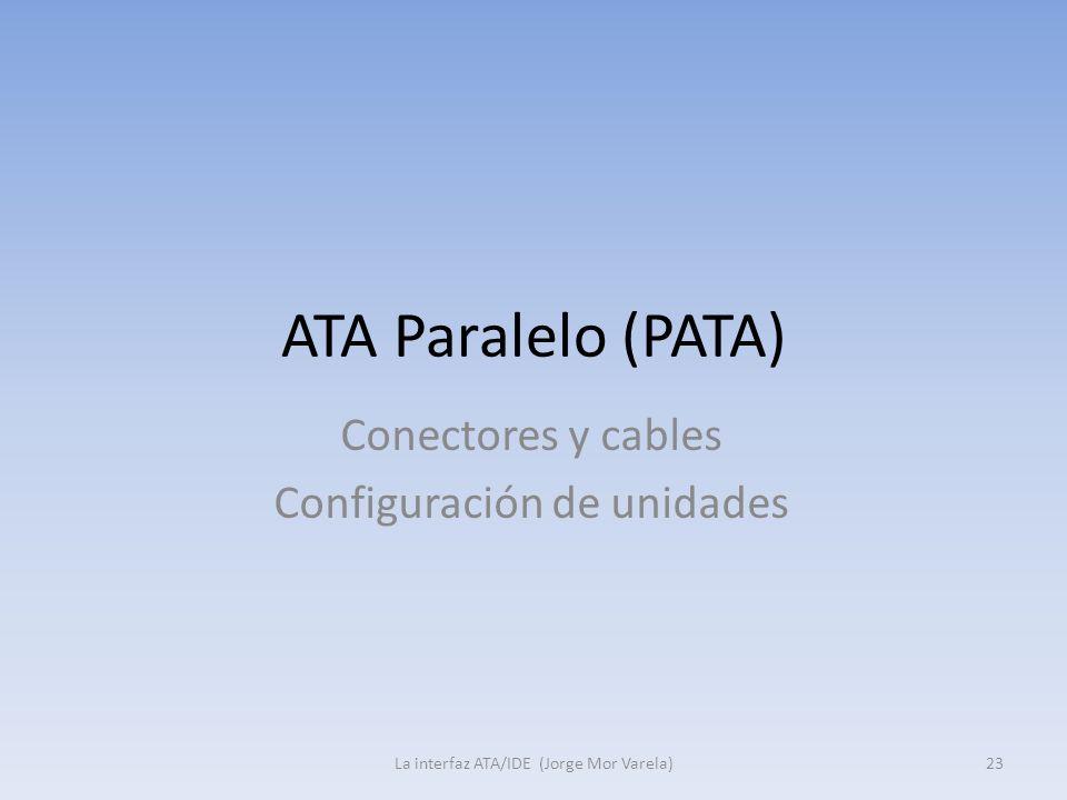 ATA Paralelo (PATA) La interfaz ATA/IDE (Jorge Mor Varela)23 Conectores y cables Configuración de unidades