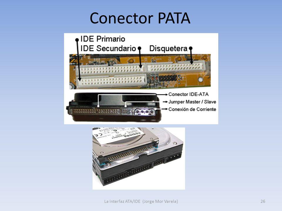 Conector PATA La interfaz ATA/IDE (Jorge Mor Varela)26