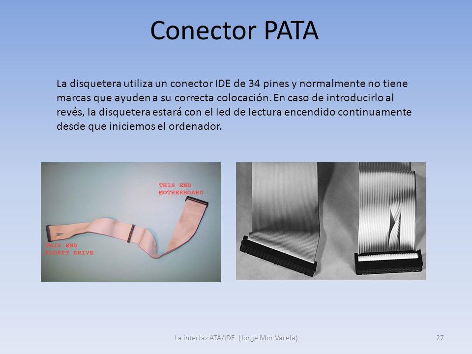 Conector PATA La interfaz ATA/IDE (Jorge Mor Varela)27 La disquetera utiliza un conector IDE de 34 pines y normalmente no tiene marcas que ayuden a su