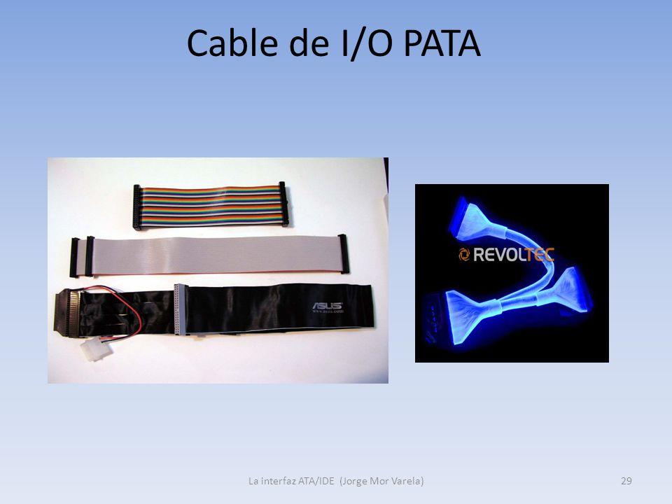 Cable de I/O PATA La interfaz ATA/IDE (Jorge Mor Varela)29