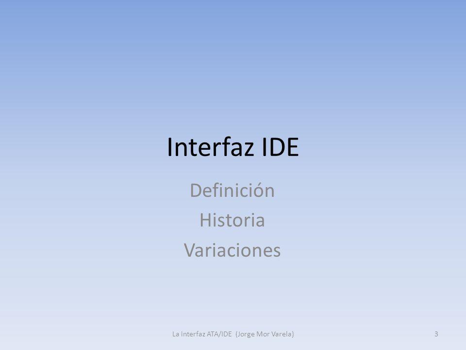 Interfaz IDE Definición Historia Variaciones 3La interfaz ATA/IDE (Jorge Mor Varela)