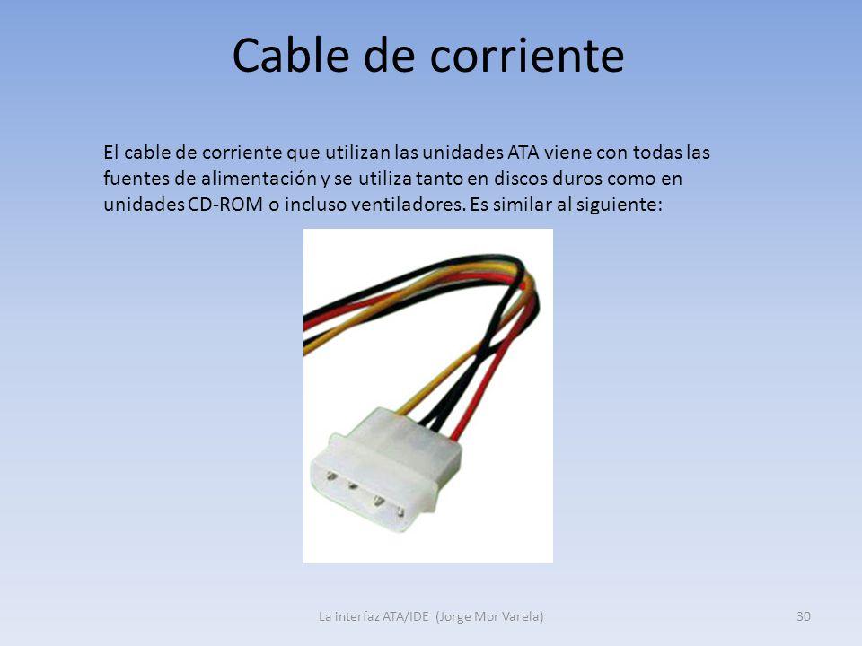 Cable de corriente La interfaz ATA/IDE (Jorge Mor Varela)30 El cable de corriente que utilizan las unidades ATA viene con todas las fuentes de aliment