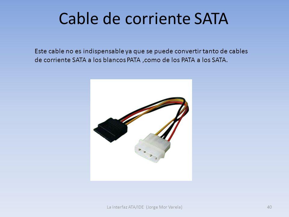 Cable de corriente SATA La interfaz ATA/IDE (Jorge Mor Varela)40 Este cable no es indispensable ya que se puede convertir tanto de cables de corriente